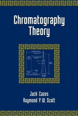 Chromatography Theory By Cazes, Jack/ Scott, Raymond P. W.